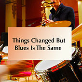 Things Change But Blues Is The Same de Various Artists
