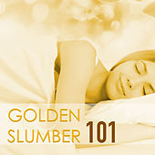 Golden Slumber 101 - Sleep Music to Relax, Midnight Lullabies with Relaxing Nature Sounds by Various Artists