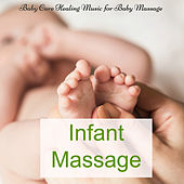 Infant Massage – Baby Care Healing Music for Baby Massage, Healing Touch and Relaxation to Help Your Baby Sleep by Pure Massage Music