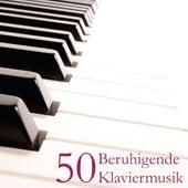 Beruhigende Klaviermusik 50 - Die Beste Klaviernoten zur Entspannung und Wohlfühlung by Klaviermusik Entspannen