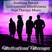 Motivational Messages - Soothing Nature Instrumental Mindfulness Yoga Therapy Music with New Age Binaural Spiritual Sounds by Various Artists
