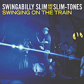 Swinging on the Train by Swingabilly Slim and the Slim-Tones