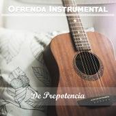 Ofrenda Instrumental: De Prepotencia by Various Artists