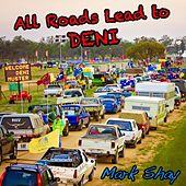 All Roads Lead to Deni by Mark Shay