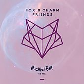 Friends (MichaelBM Remix) by Fox