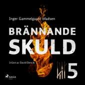 Brännande skuld: Avsnitt 5 (oförkortat) von Inger Gammelgaard Madsen