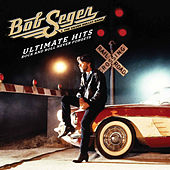 Ultimate Hits: Rock And Roll Never Forgets by Bob Seger