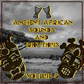 Ancient African Sounds and Rhythms, Vol. 6 by Various Artists