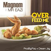 Overfeed Me (feat. Mr Eazi) by Magnom