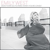 Don't Ever Go to Paris When You're Lonely by Emily West