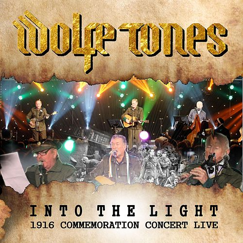 Into the Light (1916 Commemoration Concert) by The Wolfe Tones