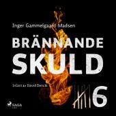 Brännande skuld: Avsnitt 6 (oförkortat) von Inger Gammelgaard Madsen