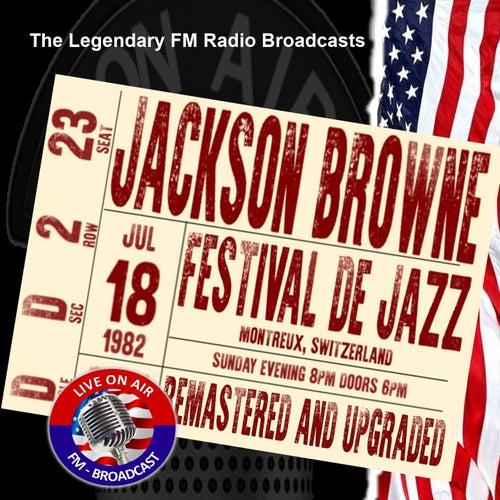 Legendary FM Broadcasts - Festival De Jazz, Montreux Switzerland 18th July 1982 von Jackson Browne