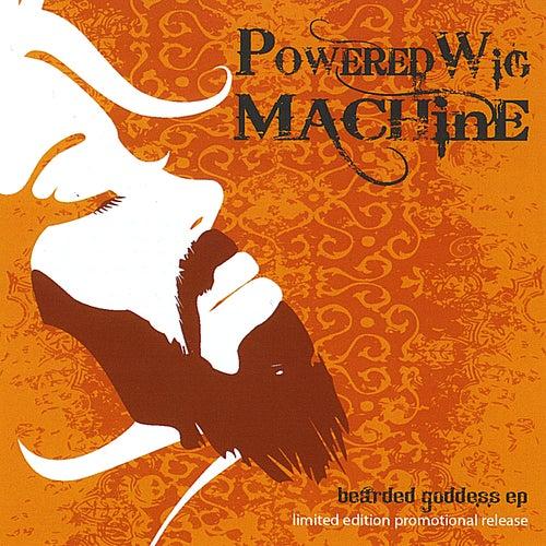 Bearded Goddess - Ep by Powered Wig Machine