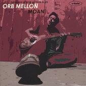 Moan by Orb Mellon