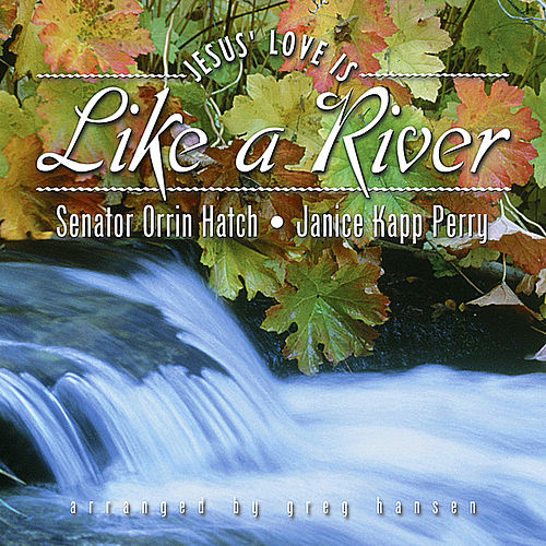 (Jesus' Love Is) Like a River by Janice Kapp Perry