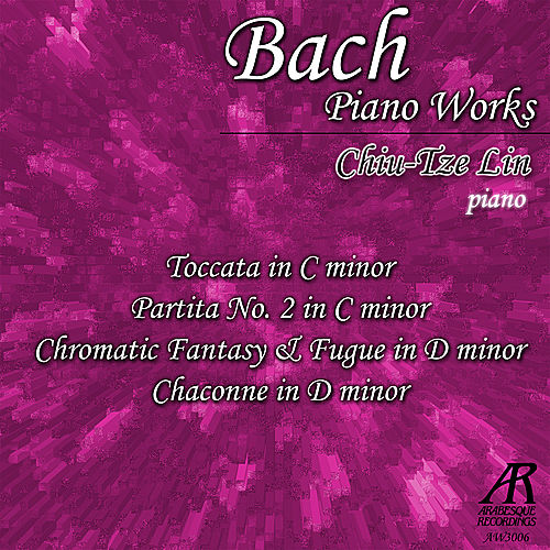 Bach: Piano Works by Chiu-Tze Lin