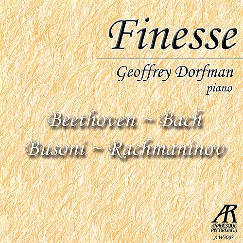 Finesse: Geoffrey Dorfman Plays Busoni, Beethoven, Rachmaninov, Bach by Geoffrey Dorfman