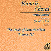 Piano & Choral: The Music of Scott McClain, Vol. 3 by Chiu-Tze Lin