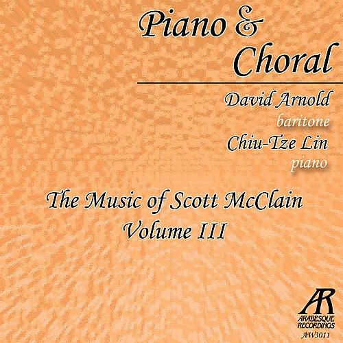 Piano & Choral: The Music of Scott McClain, Vol. 3 by Chiu-Tze Lin