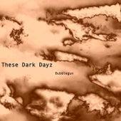 These Dark Dayz: