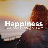 Happiness - Relaxing Music to Find Inner Peace and Calm de Various Artists