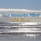 Your Memories Filled With Blues by Various Artists