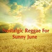 Nostalgic Reggae For Sunny June by Various Artists