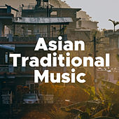 Asian Traditional Music: Enjoy our Relaxing Playlist with New Age Vibes for Deep Moments of Relaxation de Various Artists