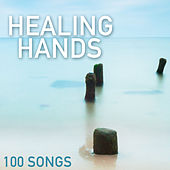 Healing Hands - 100 Songs for Hand on Massage, Sounds of Nature to Heal Mind, Soul & Body by Various Artists