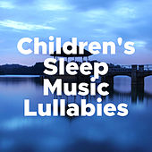 Children's Sleep Music Lullabies - Children's Songs for Sleeping all Through the Night, Gentle Sounds of Nature for Deep Relaxation de Various Artists