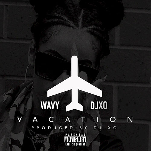 Vacation (I Just Met a Bad Bitch) by DJ Wavy