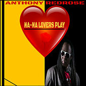 Na-Na Lover's Play by Anthony Red Rose