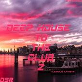 Deep House to the Club, Vol. 2 de Various Artists