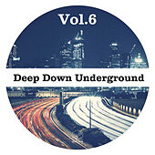 Deep Down Underground Vol.6 by Various Artists