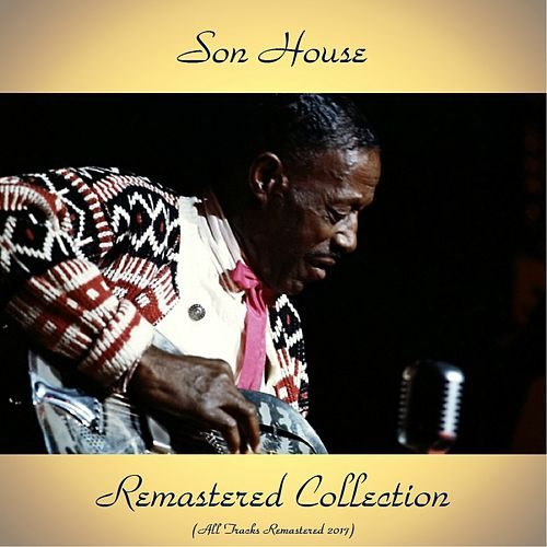 Remastered Collection (All Tracks Remastered 2017) by Son House