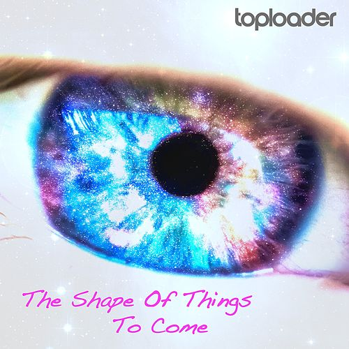 The Shape of Things to Come by Toploader