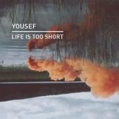 Life Is Too Short von Yousef