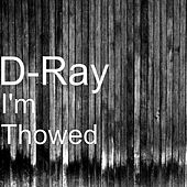 I'm Thowed by D-Ray