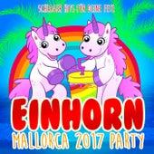 Einhorn Mallorca 2017 Party - Schlager Hits für deine Fete 2018 von Various Artists