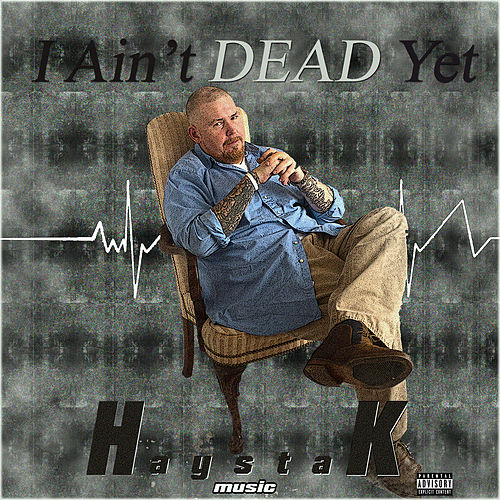 I Ain't Dead Yet by Haystak