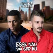 Esse Não Vai Ser Eu by Victor e Ferraz