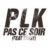 Pas ce soir (feat. Krisy) - Single de PLK