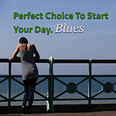 Perfect Choice To Start Your Day. Blues by Various Artists