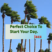 Perfect Choice To Start Your Day. Jazz by Various Artists