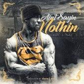 Ain't Sayin Nothin (feat. B-Legit, Spice 1 & C.P.) by Fatal Hussein
