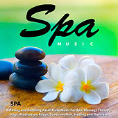 Spa Music: Relaxing and Soothing Asian Flute Music for Spa, Massage Therapy, Yoga, Meditation, Focus, Concentration, Healing and Wellness by S.P.A