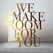 We Make Room for You (feat. Pastor Darius Nixon) by Jason Hendrickson
