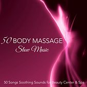 50 Body Massage Slow Music – 50 Songs Soothing Sounds for Beauty Center & Spa by Pure Massage Music