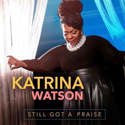 Still Got a Praise by Katrina Watson